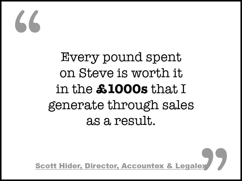 Every pound spent on Steve is worth it in the £1000s that I generate through sales as a result. Testimonial www.stevetakle.com